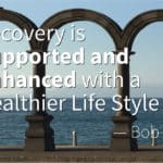 Recovery is Supported and Enhanced with a Healthier Life Style