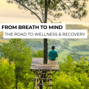 From breath to mind. The road to wellness and recovery